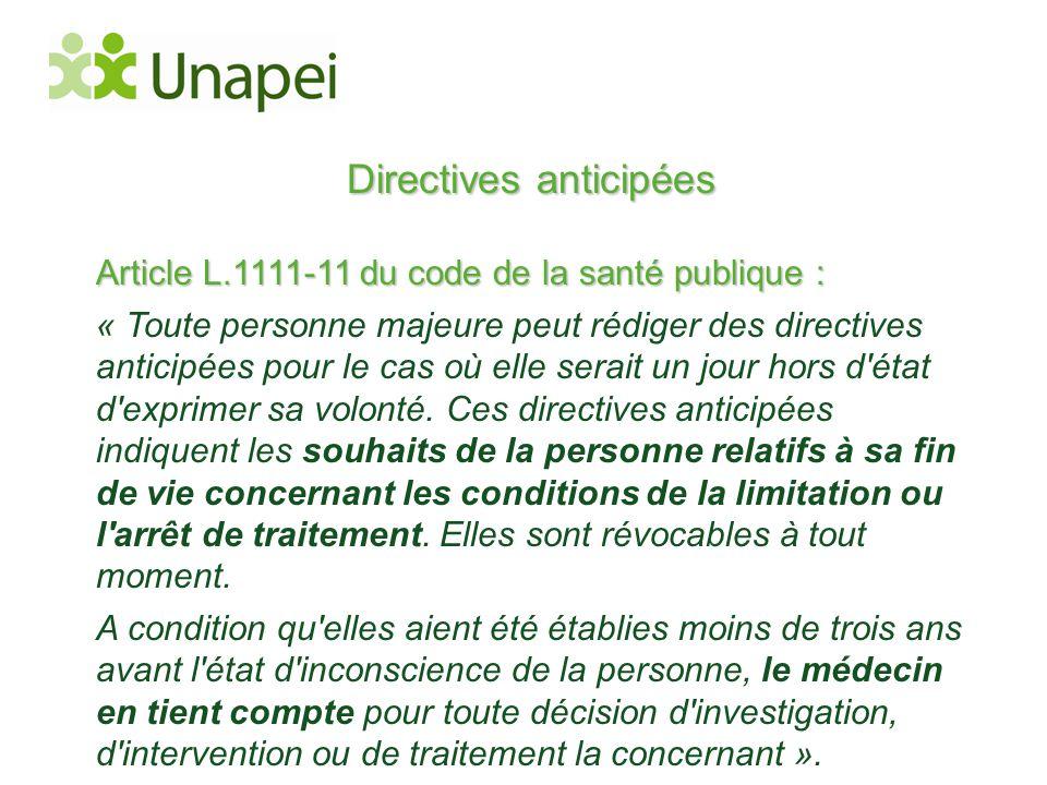 Directives anticipées Article L.1111-11 du code de la santé publique : « Toute personne majeure peut rédiger des directives anticipées pour le cas où