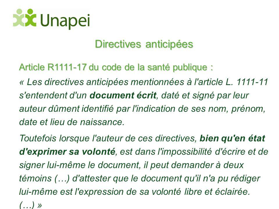Directives anticipées Article R1111-17 du code de la santé publique : « Les directives anticipées mentionnées à l'article L. 1111-11 s'entendent d'un