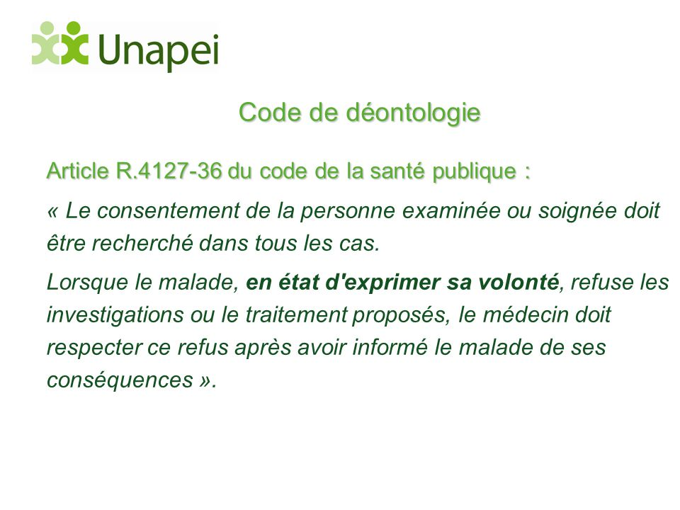 Code de déontologie Article R.4127-36 du code de la santé publique : « Le consentement de la personne examinée ou soignée doit être recherché dans tou