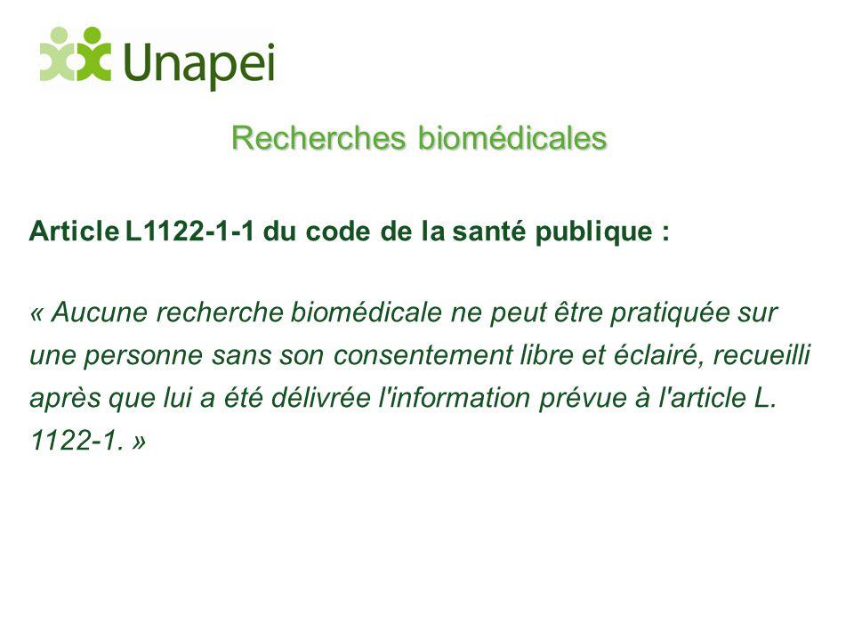 Recherches biomédicales Article L1122-1-1 du code de la santé publique : « Aucune recherche biomédicale ne peut être pratiquée sur une personne sans s