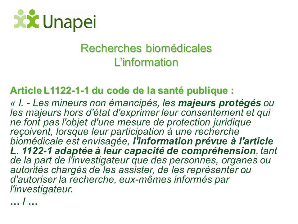 Recherches biomédicales L'information Article L1122-1-1 du code de la santé publique : « I. - Les mineurs non émancipés, les majeurs protégés ou les m