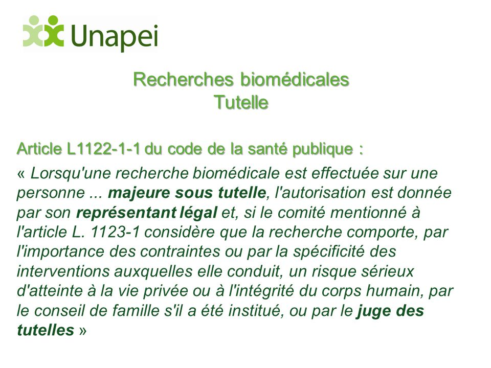 Recherches biomédicales Tutelle Article L1122-1-1 du code de la santé publique : « Lorsqu'une recherche biomédicale est effectuée sur une personne...