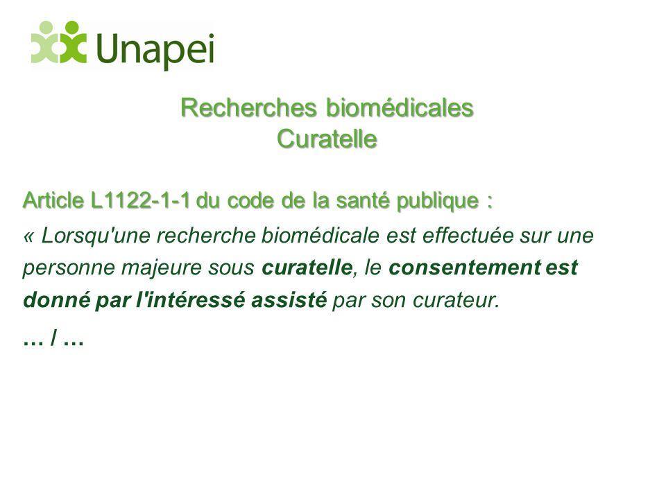 Recherches biomédicales Curatelle Article L1122-1-1 du code de la santé publique : « Lorsqu'une recherche biomédicale est effectuée sur une personne m