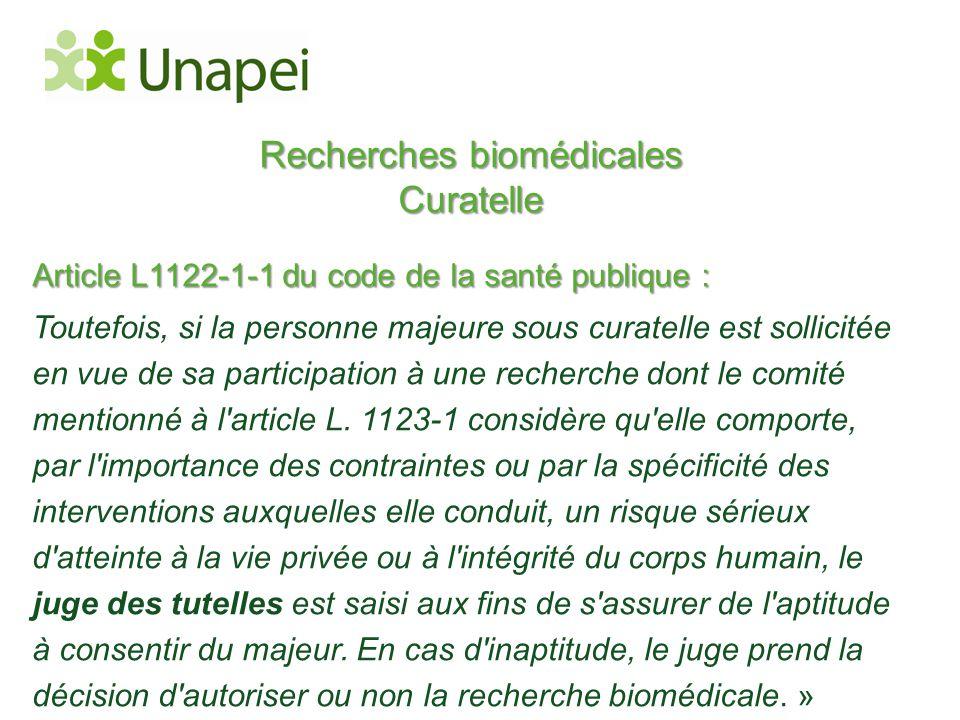 Recherches biomédicales Curatelle Article L1122-1-1 du code de la santé publique : Toutefois, si la personne majeure sous curatelle est sollicitée en