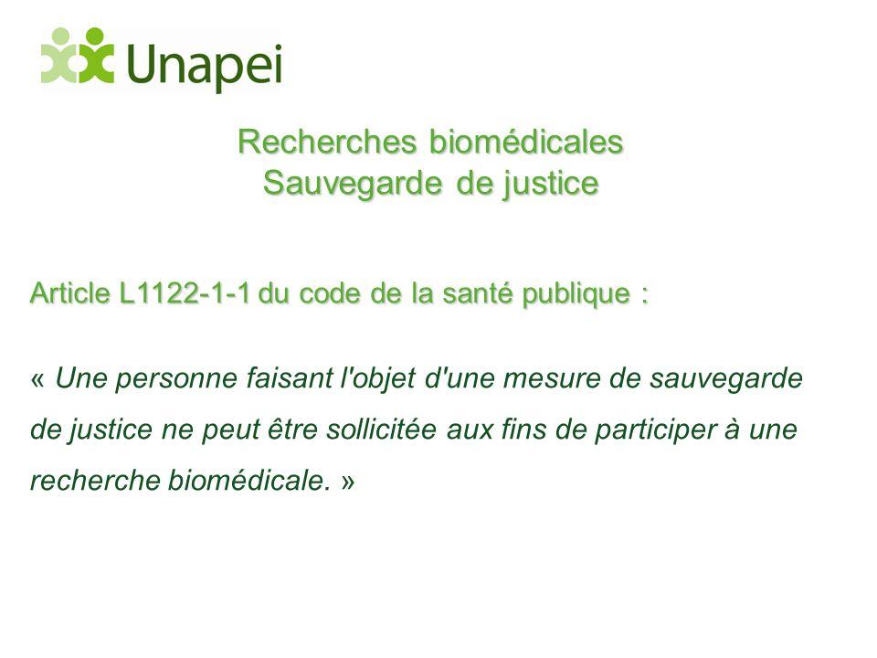 Recherches biomédicales Sauvegarde de justice Article L1122-1-1 du code de la santé publique : « Une personne faisant l'objet d'une mesure de sauvegar