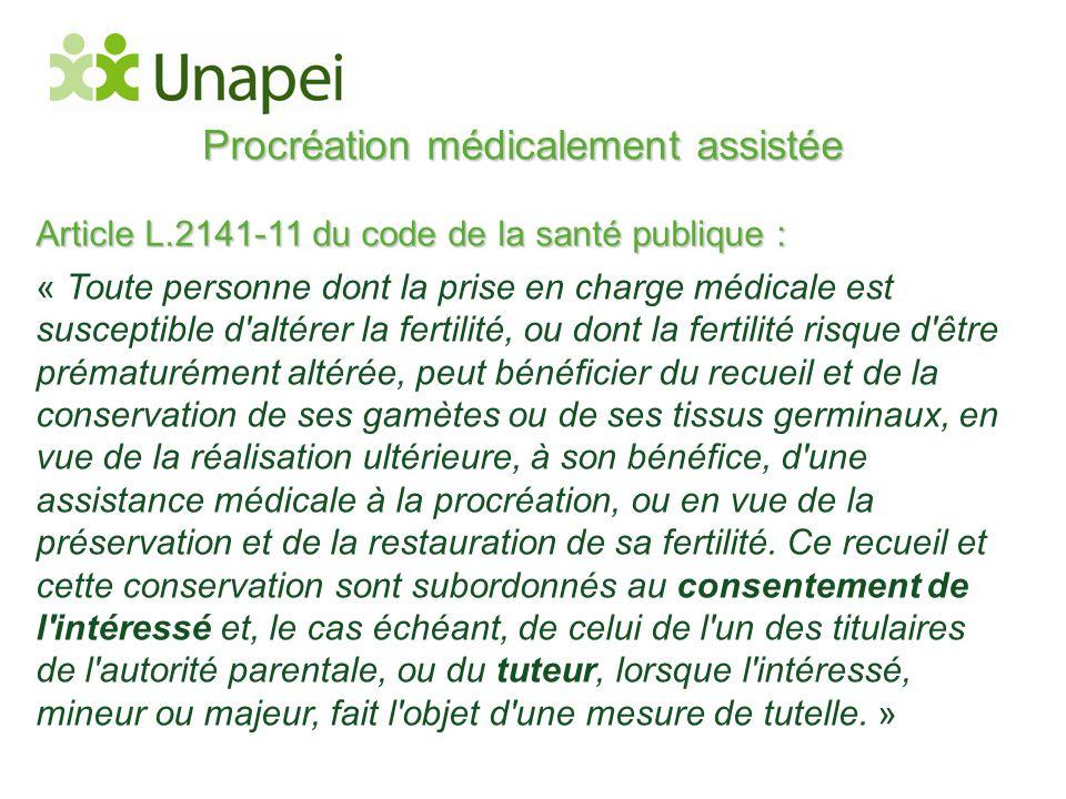 Procréation médicalement assistée Article L.2141-11 du code de la santé publique : « Toute personne dont la prise en charge médicale est susceptible d