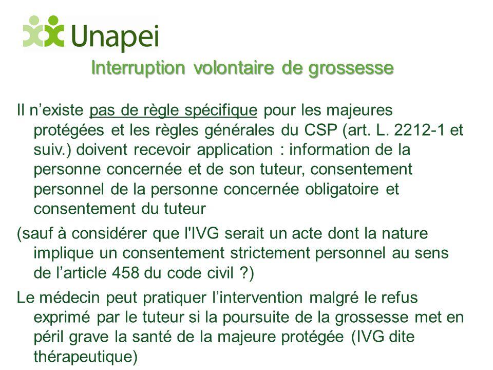 Interruption volontaire de grossesse Il n'existe pas de règle spécifique pour les majeures protégées et les règles générales du CSP (art. L. 2212-1 et