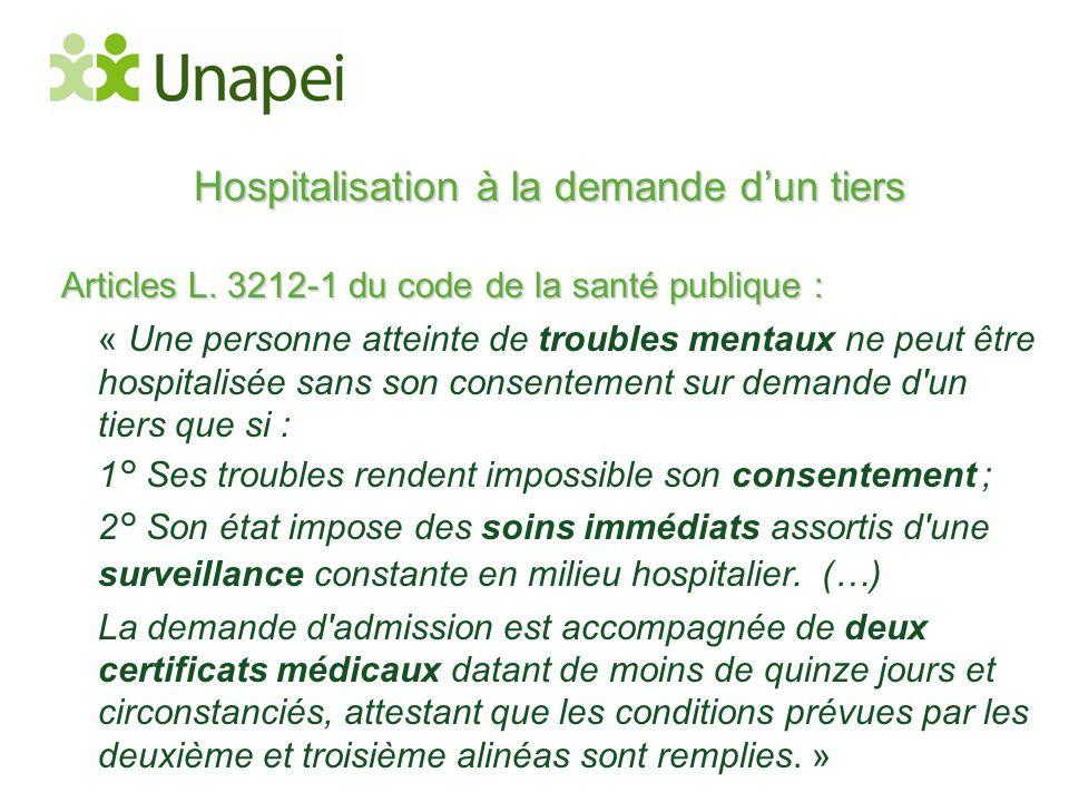 Hospitalisation à la demande d'un tiers Articles L. 3212-1 du code de la santé publique : « Une personne atteinte de troubles mentaux ne peut être hos