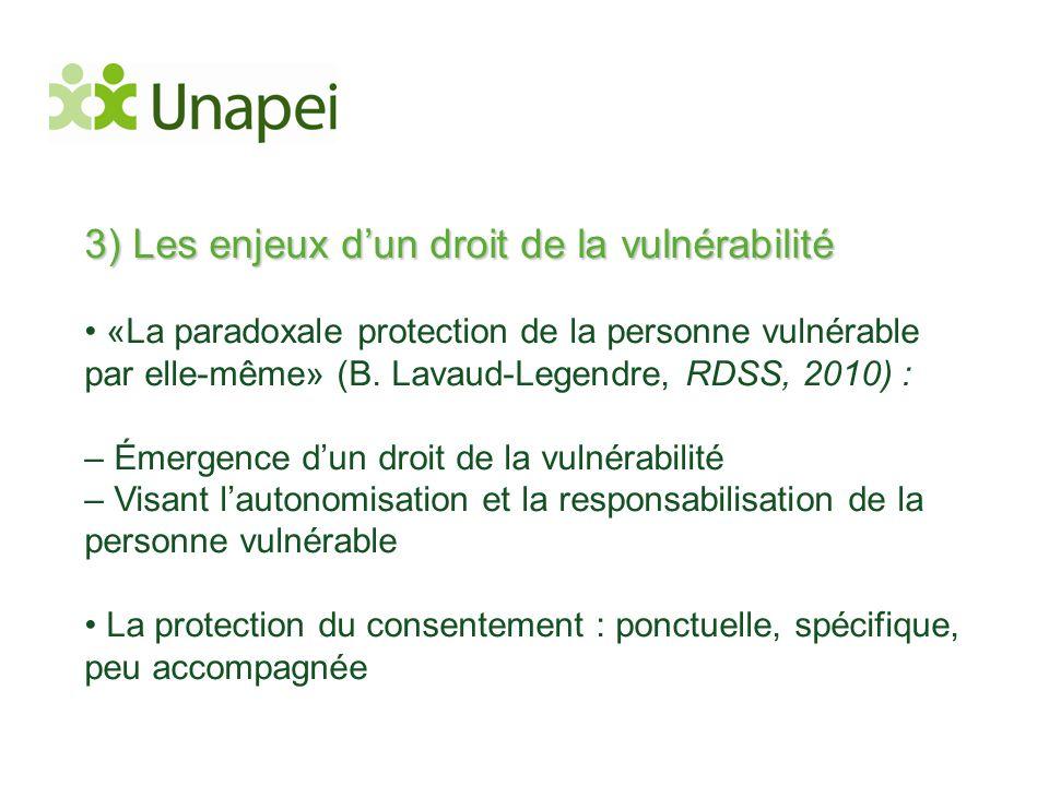 3) Les enjeux d'un droit de la vulnérabilité • «La paradoxale protection de la personne vulnérable par elle-même» (B. Lavaud-Legendre, RDSS, 2010) : –