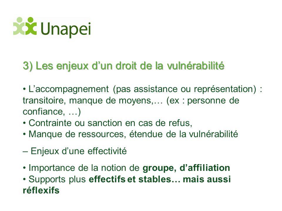 3) Les enjeux d'un droit de la vulnérabilité • L'accompagnement (pas assistance ou représentation) : transitoire, manque de moyens,… (ex : personne de