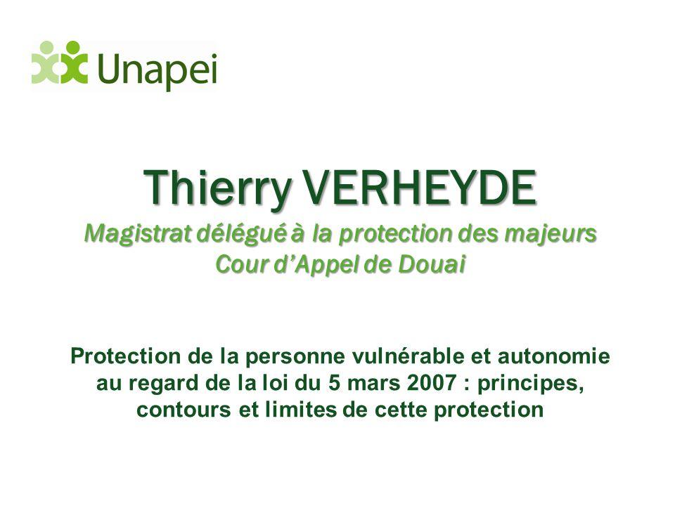 Thierry VERHEYDE Magistrat délégué à la protection des majeurs Cour d'Appel de Douai Protection de la personne vulnérable et autonomie au regard de la