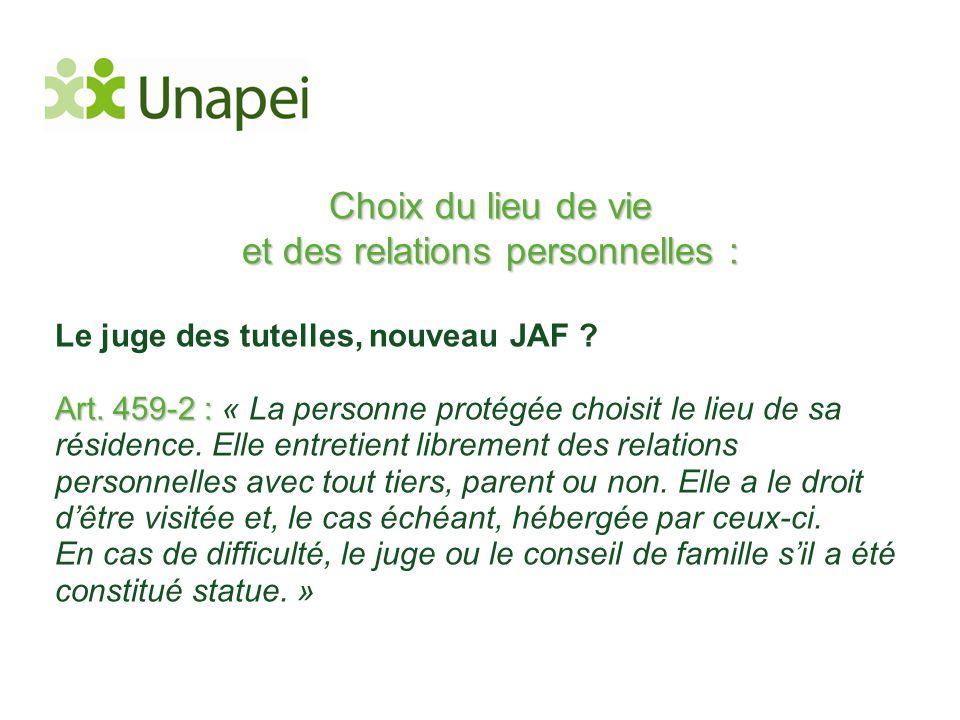 Choix du lieu de vie et des relations personnelles : Le juge des tutelles, nouveau JAF ? Art. 459-2 : Art. 459-2 : « La personne protégée choisit le l
