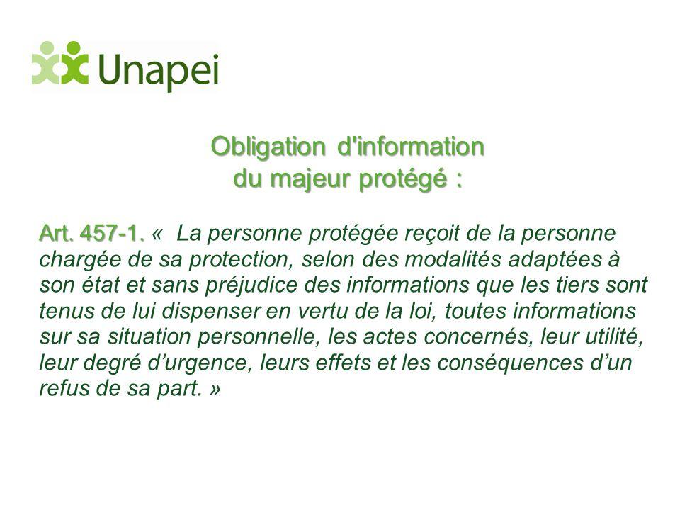 Obligation d'information du majeur protégé : Art. 457-1. Art. 457-1. « La personne protégée reçoit de la personne chargée de sa protection, selon des