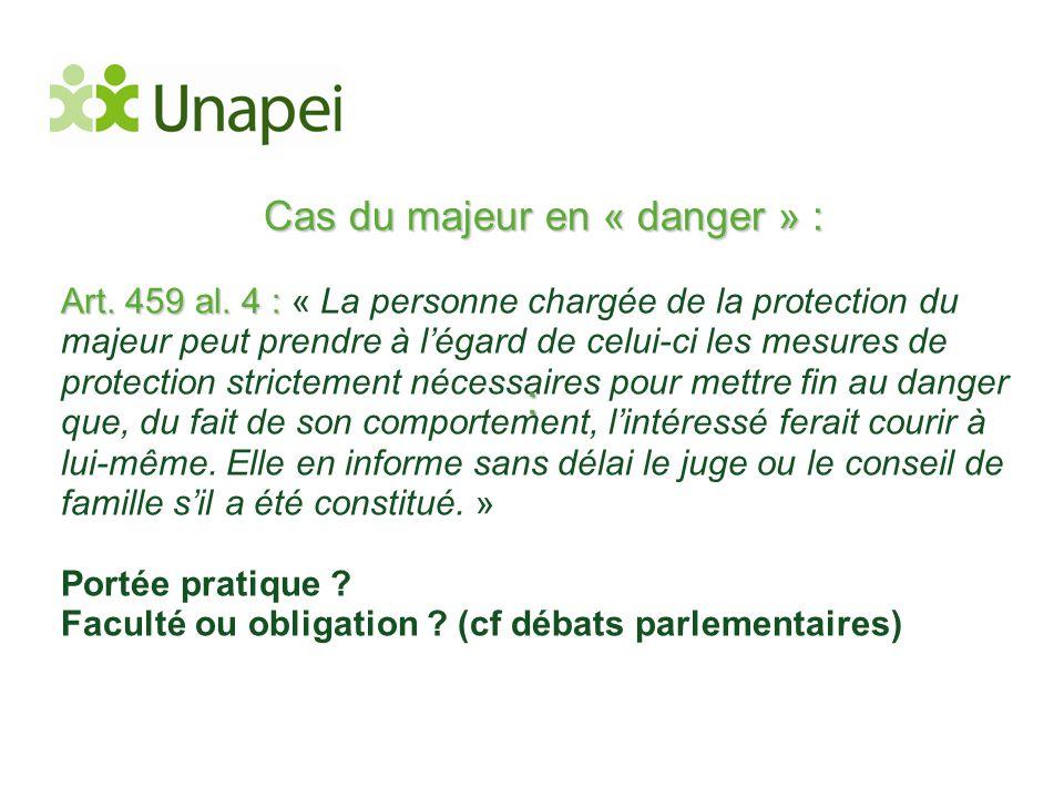 Cas du majeur en « danger » : Art. 459 al. 4 : Art. 459 al. 4 : « La personne chargée de la protection du majeur peut prendre à l'égard de celui-ci le