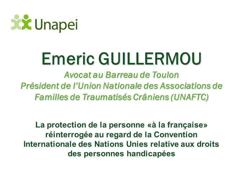 Emeric GUILLERMOU Avocat au Barreau de Toulon Président de l'Union Nationale des Associations de Familles de Traumatisés Crâniens (UNAFTC) La protecti
