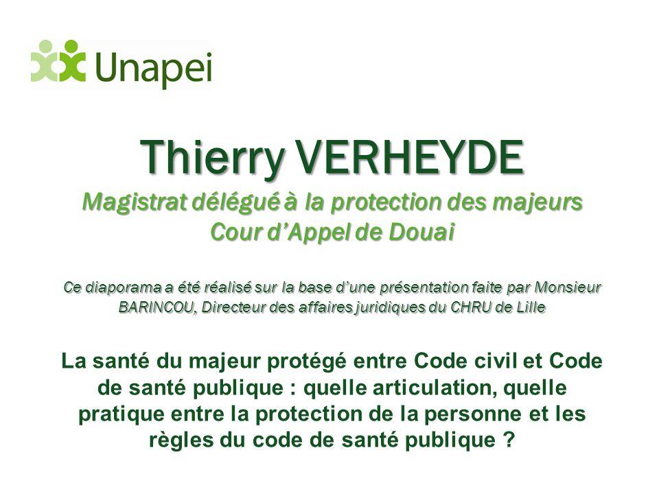 Thierry VERHEYDE Magistrat délégué à la protection des majeurs Cour d'Appel de Douai Ce diaporama a été réalisé sur la base d'une présentation faite p