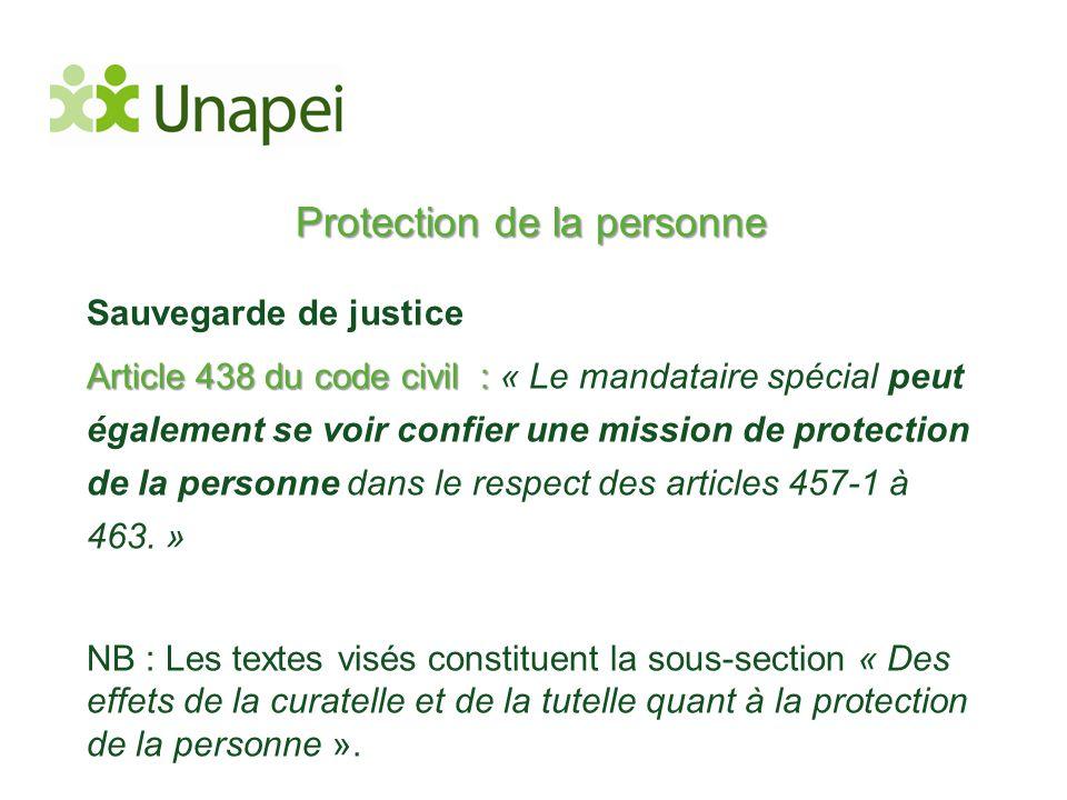 Protection de la personne Sauvegarde de justice Article 438 du code civil : Article 438 du code civil : « Le mandataire spécial peut également se voir