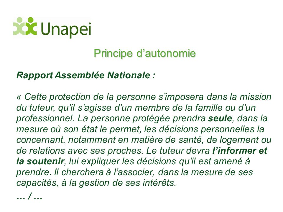 Principe d'autonomie Rapport Assemblée Nationale : « Cette protection de la personne s'imposera dans la mission du tuteur, qu'il s'agisse d'un membre
