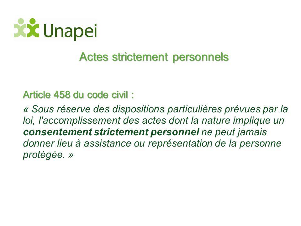 Actes strictement personnels Article 458 du code civil : « Sous réserve des dispositions particulières prévues par la loi, l'accomplissement des actes
