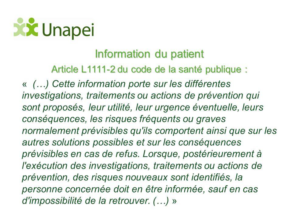 Information du patient Article L1111-2 du code de la santé publique : « (…) Cette information porte sur les différentes investigations, traitements ou