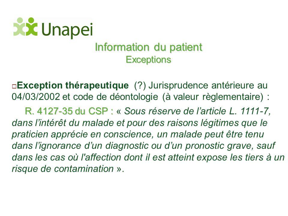 Information du patient Exceptions  Exception thérapeutique (?) Jurisprudence antérieure au 04/03/2002 et code de déontologie (à valeur règlementaire)