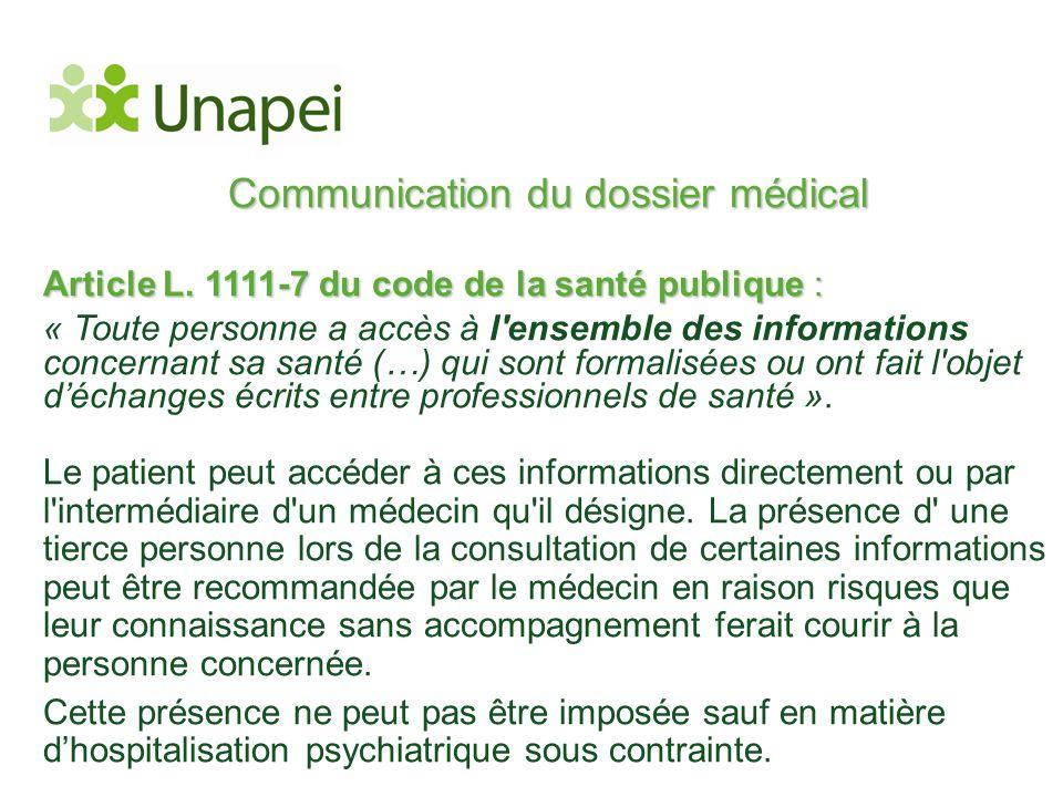 Communication du dossier médical Article L. 1111-7 du code de la santé publique : « Toute personne a accès à l'ensemble des informations concernant sa