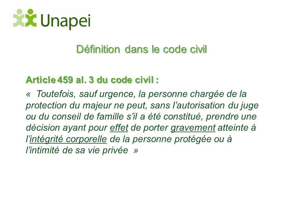 Définition dans le code civil Article 459 al. 3 du code civil : « Toutefois, sauf urgence, la personne chargée de la protection du majeur ne peut, san