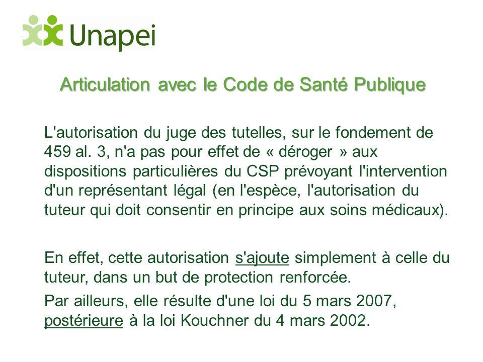 Articulation avec le Code de Santé Publique L'autorisation du juge des tutelles, sur le fondement de 459 al. 3, n'a pas pour effet de « déroger » aux