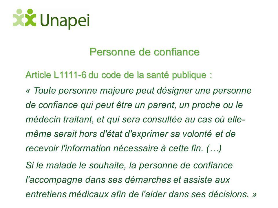Personne de confiance Article L1111-6 du code de la santé publique : « Toute personne majeure peut désigner une personne de confiance qui peut être un