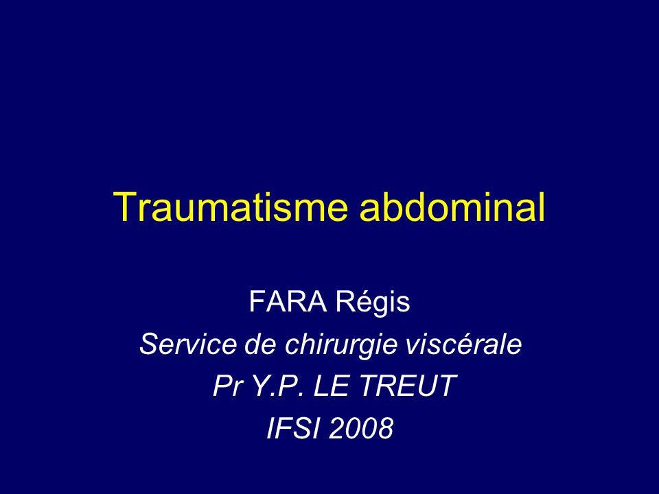 Traumatisme abdominal FARA Régis Service de chirurgie viscérale Pr Y.P. LE TREUT IFSI 2008