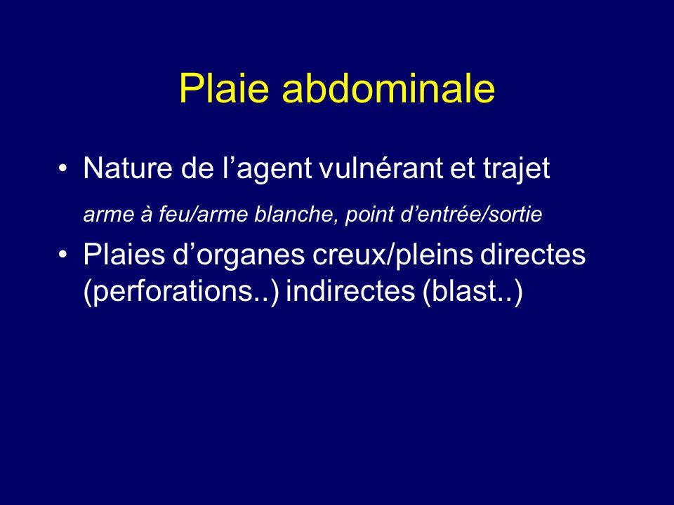 Plaie abdominale •Nature de l'agent vulnérant et trajet arme à feu/arme blanche, point d'entrée/sortie •Plaies d'organes creux/pleins directes (perfor