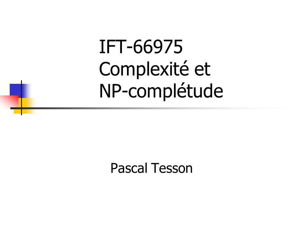IFT-66975 Complexité et NP-complétude Pascal Tesson