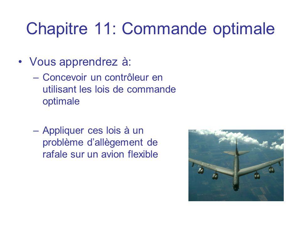 Chapitre 11: Commande optimale •Vous apprendrez à: –Concevoir un contrôleur en utilisant les lois de commande optimale –Appliquer ces lois à un problè