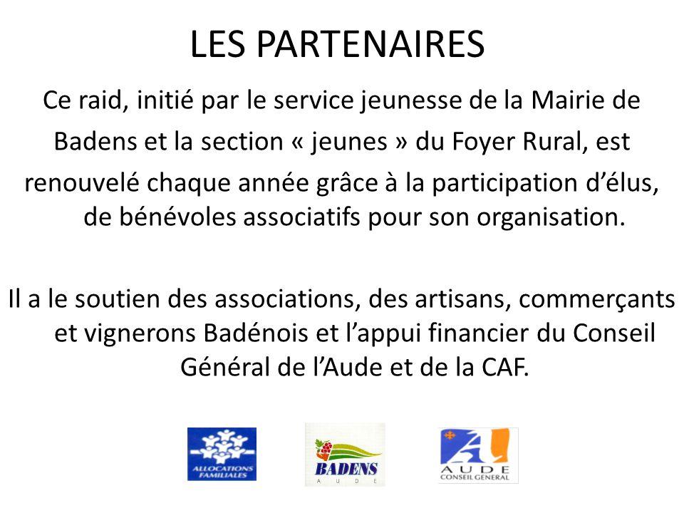 LES PARTENAIRES Ce raid, initié par le service jeunesse de la Mairie de Badens et la section « jeunes » du Foyer Rural, est renouvelé chaque année grâce à la participation d'élus, de bénévoles associatifs pour son organisation.