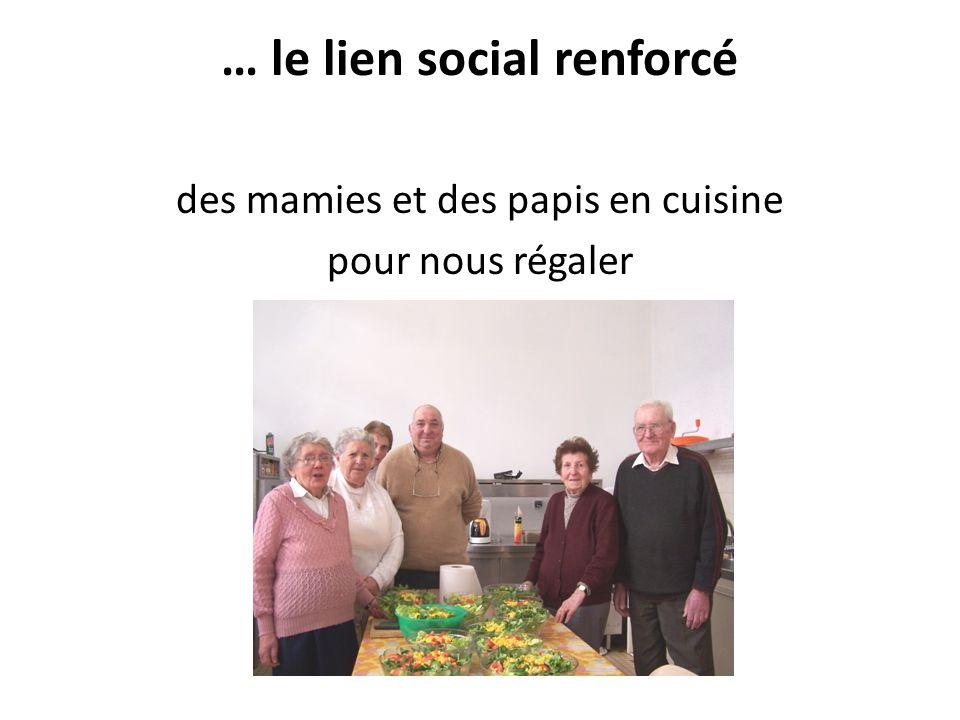 … le lien social renforcé des mamies et des papis en cuisine pour nous régaler