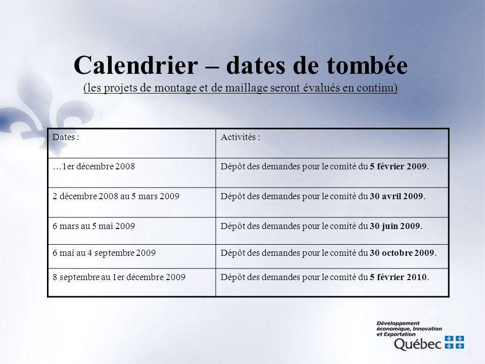Calendrier – dates de tombée (les projets de montage et de maillage seront évalués en continu) Dates :Activités : …1er décembre 2008Dépôt des demandes pour le comité du 5 février 2009.