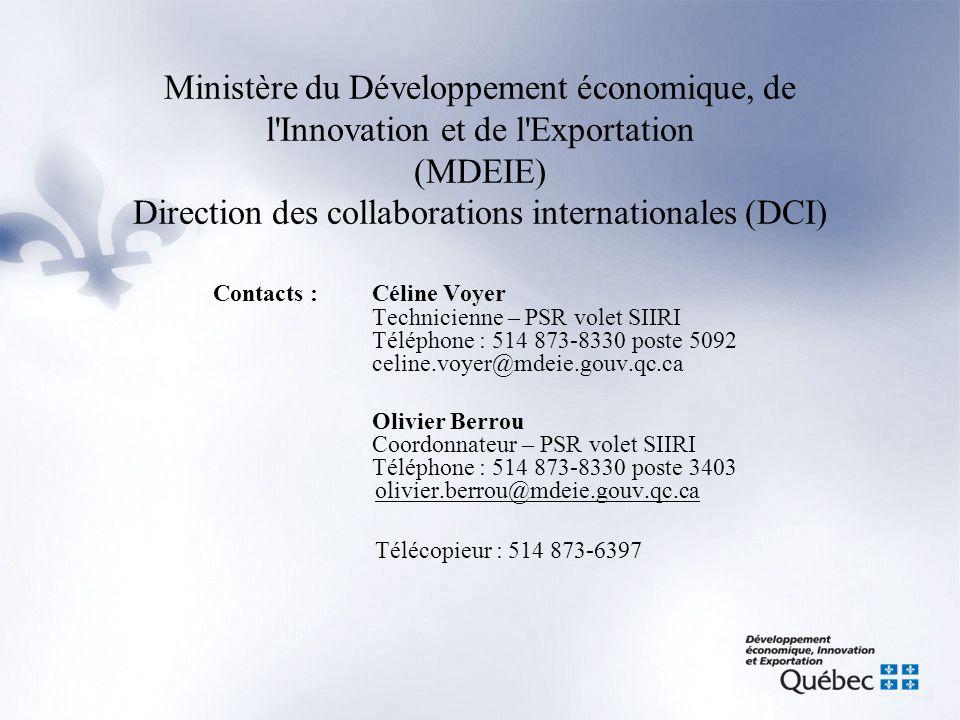 Ministère du Développement économique, de l'Innovation et de l'Exportation (MDEIE) Direction des collaborations internationales (DCI) Contacts : Célin