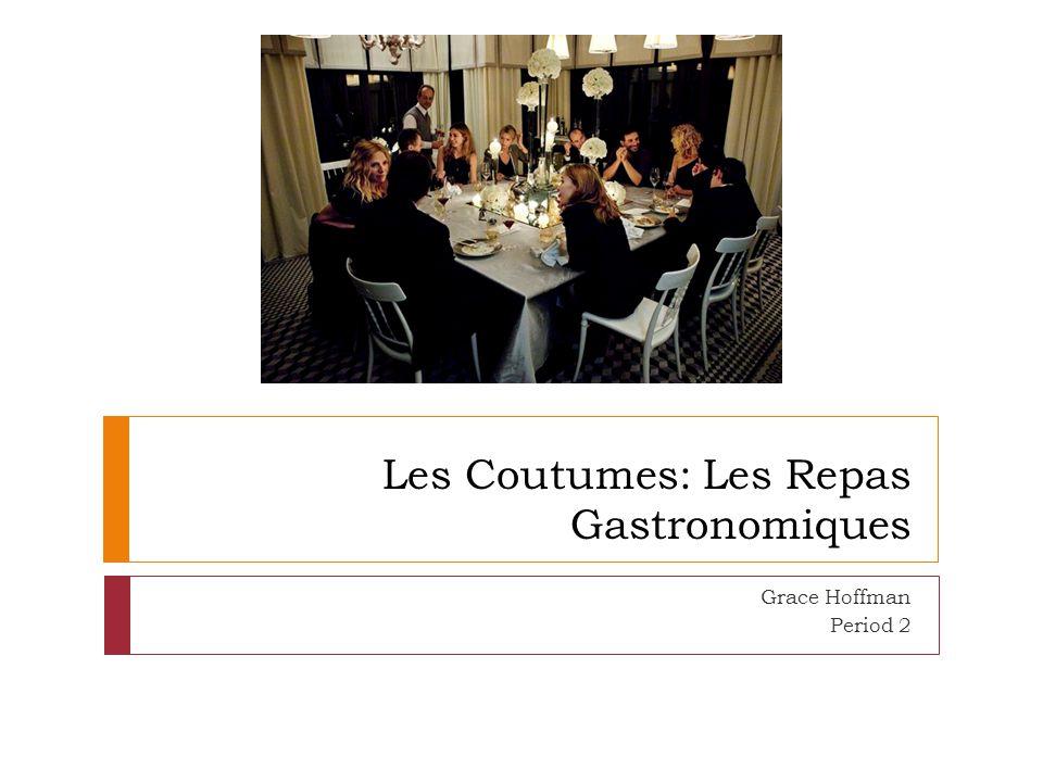 Les Coutumes: Les Repas Gastronomiques Grace Hoffman Period 2