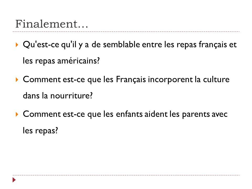 Finalement…  Qu est-ce qu il y a de semblable entre les repas français et les repas américains.