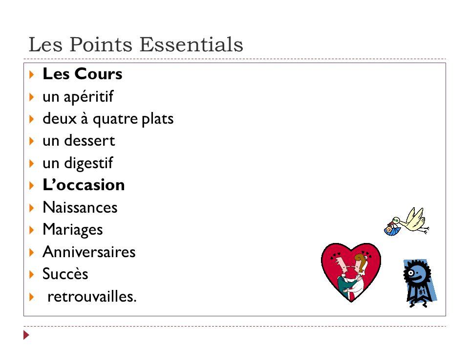 Les Points Essentials  Les Cours  un apéritif  deux à quatre plats  un dessert  un digestif  L'occasion  Naissances  Mariages  Anniversaires  Succès  retrouvailles.