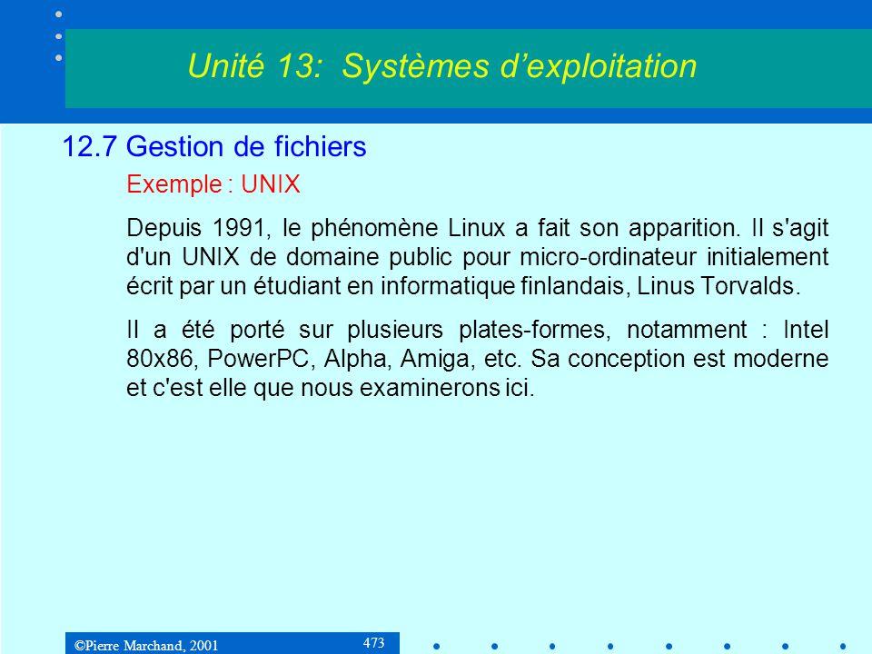 ©Pierre Marchand, 2001 473 12.7 Gestion de fichiers Exemple : UNIX Depuis 1991, le phénomène Linux a fait son apparition. Il s'agit d'un UNIX de domai