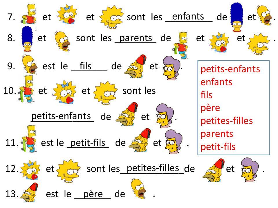 petits-enfants enfants fils père petites-filles parents petit-fils petites-filles fils enfants petits-enfants 7. et et sont les _________ de et. 9. es