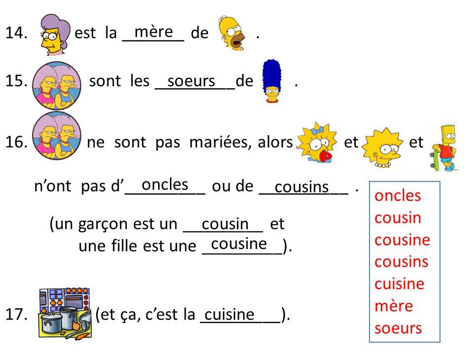 oncles cousin cousine cousins cuisine mère soeurs 15. de sont les _________de. 16. ne sont pas mariées, alors et et n'ont pas d'_________ ou de ______