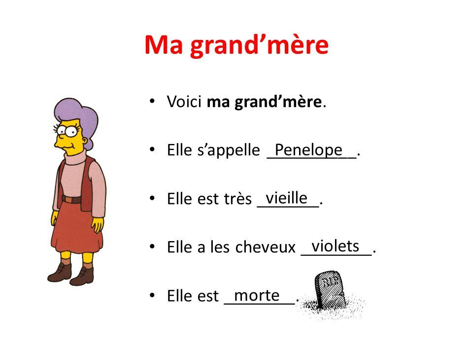 Ma grand'mère • Voici ma grand'mère. • Elle s'appelle __________. • Elle est très _______. • Elle a les cheveux ________. • Elle est ________. Penelop