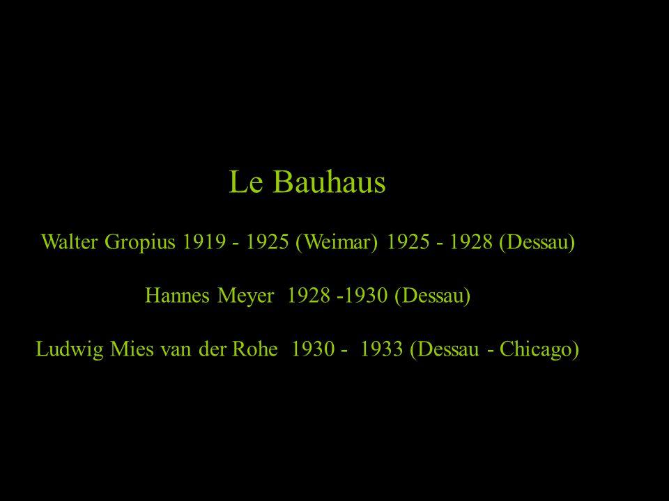 Le Bauhaus Walter Gropius 1919 - 1925 (Weimar) 1925 - 1928 (Dessau) Hannes Meyer 1928 -1930 (Dessau) Ludwig Mies van der Rohe 1930 - 1933 (Dessau - Chicago)