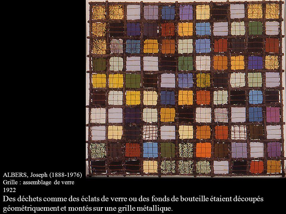 ALBERS, Joseph (1888-1976) Grille : assemblage de verre 1922 Des déchets comme des éclats de verre ou des fonds de bouteille étaient découpés géométriquement et montés sur une grille métallique.