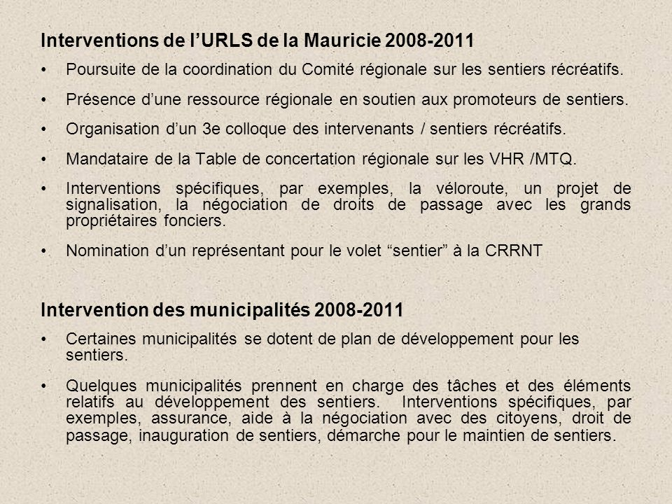 Interventions de l'URLS de la Mauricie 2008-2011 •Poursuite de la coordination du Comité régionale sur les sentiers récréatifs.