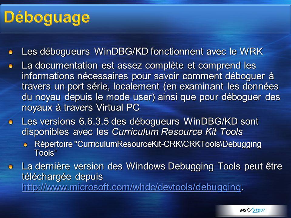 Les débogueurs WinDBG/KD fonctionnent avec le WRK La documentation est assez complète et comprend les informations nécessaires pour savoir comment déb