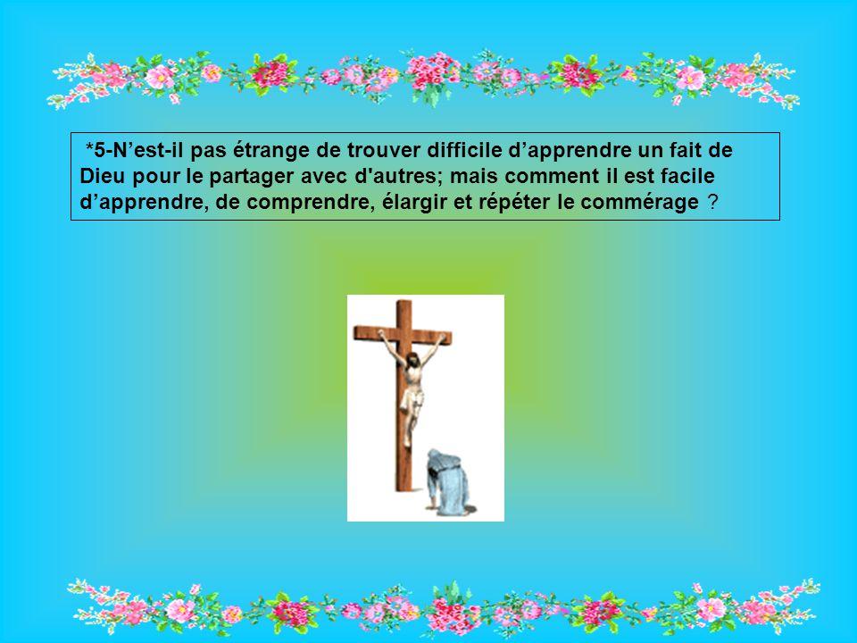 *5-N'est-il pas étrange de trouver difficile d'apprendre un fait de Dieu pour le partager avec d autres; mais comment il est facile d'apprendre, de comprendre, élargir et répéter le commérage ?