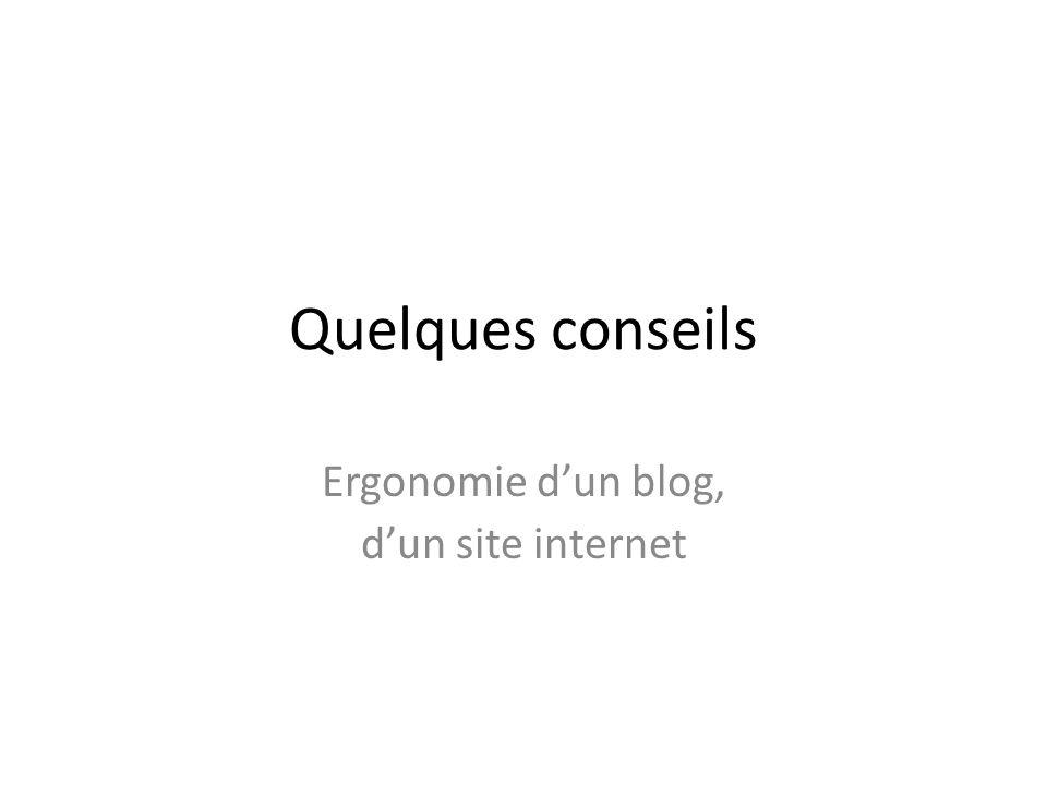 Quelques conseils Ergonomie d'un blog, d'un site internet